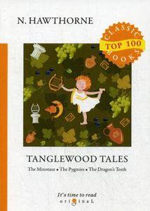 <b>Tanglewood Tales</b> = Тэнглвудские рассказы: на англ.яз 978-5-521 ...