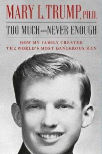 Too Much and Never Enough : How My Family Created the World's Most Dangerous Man. Mary L. Trump. Simon & Schuster Ltd