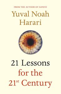 21 Lessons for the 21st Century. Yuval Noah Harari.